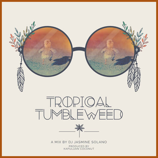 Tropical Tumbleweed by DJ Jasmine Solano